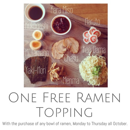One Free Ramen Topping with any bowl of ramen purchase Monday to Thursday all October